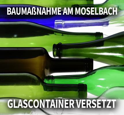 Auf dem Bild: Altglas. Schrift im Bild: Baumaßnahme Am Moselbach - Glascontainer versetzt. Foto: Josep Curto