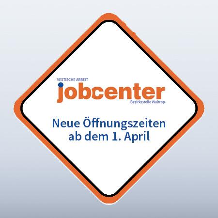 Auf dem Bild: Grafik. Text im Bild: Jobcenter - Neue Öffnungszeiten ab dem 1. April. Logo: Jobcenter