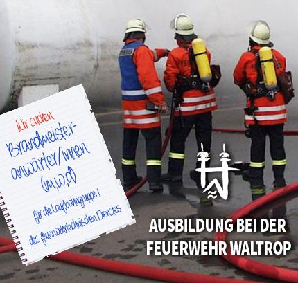 Auf dem Bild: Feuerwehr bei Löscharbeiten. Schrift im Bild: Ausbildung bei der Feuerwehr Waltrop, Wir suchen Brandmeisteranwärter/innen (m/w/d).