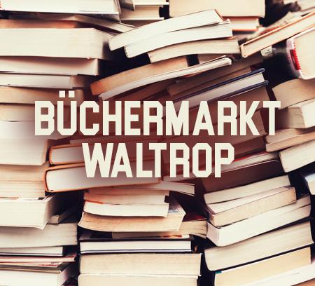 Auf dem Bild: Bücher. Text im Bild: Büchermarkt Waltrop